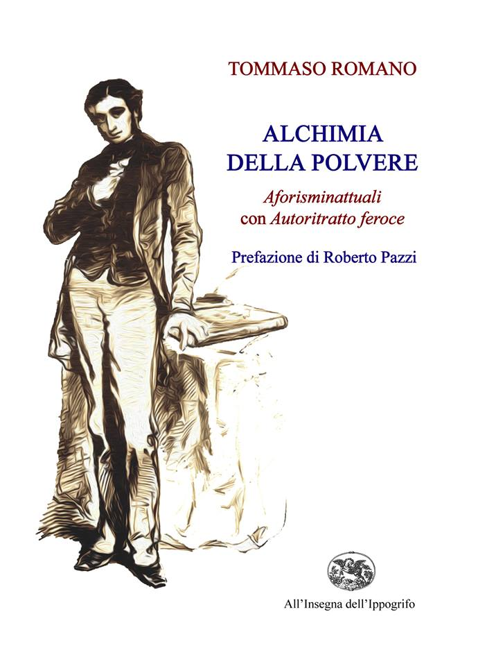 """Una nota di Elio Giunta a """"Alchimia della polvere. Aforisminattuali con Autoritratto feroce"""" di Tommaso Romano (Ed. All'Insegna dell'Ippogrifo"""""""